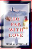 To Pap, with Love, Diane M. McDonald, 059522749X