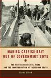 Making Catfish Bait Out of Government Boys : The Fight Against Cattle Ticks and the Transformation of the Yeoman South, Strom, Claire, 0820327492