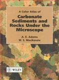 A Color Atlas of Carbonate Sediments and Rocks under the Microscope, Adams, A. E. and MacKenzie, W. S., 047023749X