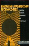 Emerging Information Technology : Improving Decisions, Cooperation, and Infrastructure, Kendall, Kenneth E., 0761917497