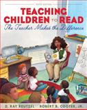Teaching Children to Read : The Teacher Makes the Difference, Reutzel, D. Ray and Cooter, Robert B., 0133007499