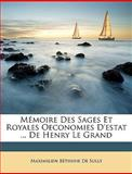 Mémoire des Sages et Royales Oeconomies D'Estat de Henry le Grand, Maximilien Béthune De Sully, 1146707495