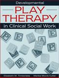 Developmental Play Therapy in Clinical Social Work, Timberlake, Elizabeth M. and Cutler, Marika Moore, 0205297498