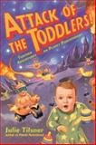 Attack of the Toddlers! : Further Adventures on Planet Parenthood, Tilsner, Julie, 0809297493