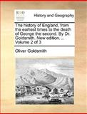 The History of England, from the Earliest Times to the Death of George the Second by Dr Goldsmith New Edition, Oliver Goldsmith, 1140827499