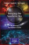 Imaging the Southern Sky : An Amateur Astronomer's Guide, Chadwick, Stephen and Cooper, Ian, 1461447496