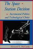 The Space Station Decision : Incremental Politics and Technological Choice, McCurdy, Howard E., 0801887496