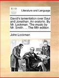 David's Lamentation over Saul and Jonathan an Oratorio by Mr Lockman the Music by Mr Smith The, John Lockman, 1170517498