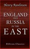 England and Russia in the East, Henry Rawlinson, 1402197497