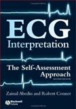 ECG Interpretation : The Self-Assessment Approach, Abedin, Zainul and Conner, Robert, 1405167491