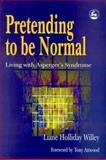Pretending to Be Normal : Living with Asperger's Syndrome, Willie, Liane Holliday and Holliday, Liane Willey, 1853027499