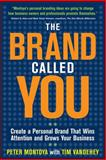 The Brand Called You : Make Your Business Stand Out in a Crowded Marketplace, Montoya, Peter and Vandehey, Tim, 0071597506