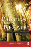 Rhythms of Recovery : Trauma, Nature, and the Body, Korn, Leslie E., 0415807506