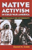 Native Activism in Cold War America, Cobb, Daniel, 0700617507