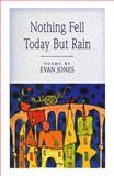Nothing Fell Today but Rain, Evan Jones, 1550417509