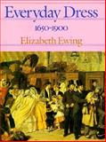 Everyday Dress, 1650 to 1900, Elizabeth Ewing, 1555467504