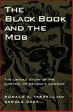 The Black Book and the Mob : The Untold Story of the Control of Nevada's Casinos, Farrell, Ronald A. and Case, Carole, 0299147509