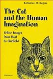The Cat and the Human Imagination : Feline Images from Bast to Garfield, Rogers, Katharine M., 0472087509