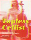 Topless Cellist : The Improbable Life of Charlotte Moorman, Rothfuss, Joan, 026202750X