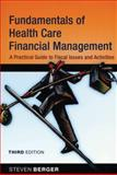 Fundamentals of Health Care Financial Management : A Practical Guide to Fiscal Issues and Activities, Berger, Steven, 0787997501