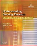 Understanding Nursing Research : Building an Evidence-Based Practice, Burns, Nancy and Grove, Susan K., 1437707505
