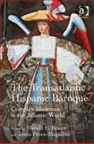 The Transatlantic Hispanic Baroque : Complex Identities in the Atlantic World, Pérez-Magallón, Jesús and Braun, Harald E., 1472427505