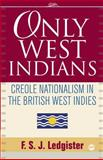 Only West Indians : Creole Nationalism in the British West Indies, Ledgister, F. S. J., 1592217508