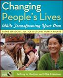 Changing People's Lives While Transforming Your Own : Paths to Social Justice and Global Human Rights, Kottler, Jeffrey A. and Marriner, Mike, 0470227508