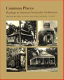 Common Places : Readings in American Vernacular Architecture, , 0820307505