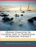 Uvres Complètes de Ciceron, Avec la Traduction en Français, Désiré Nisard and Marcus Tullius Cicero, 1143667506