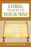 Lord, Teach Us Your Way, Margaret White, 1467877506