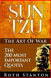 Sun Tzu: the Art of War - the 200 Most Important Quotes, Roth Stanton, 1494817500