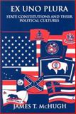 Ex uno Plura : State Constitutions and Their Political Cultures, McHugh, James T., 0791457508