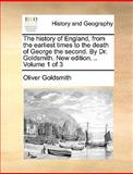 The History of England, from the Earliest Times to the Death of George the Second by Dr Goldsmith New Edition, Oliver Goldsmith, 1140827502
