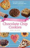 A Baker's Field Guide to Chocolate Chip Cookies, Dede Wilson, 1558327509