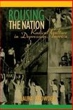 Rousing the Nation : Radical Culture in Depression America, Browder, Laura, 1558497501