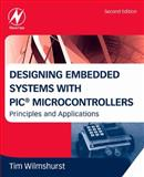 Designing Embedded Systems with PIC Microcontrollers : Principles and Applications, Wilmshurst, Tim, 1856177505