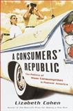 A Consumer's Republic, Lizabeth Cohen, 0375407502