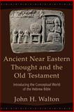 Ancient near Eastern Thought and the Old Testament : Introducing the Conceptual World of the Hebrew Bible, Walton, John H., 0801027500