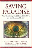 Saving Paradise, Rita Nakashima Brock and Rebecca Ann Parker, 0807067504