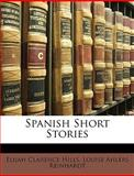 Spanish Short Stories, Elijah Clarence Hills and Louise Ahlers Reinhardt, 1149067500
