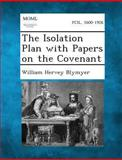 The Isolation Plan with Papers on the Covenant, William Hervey Blymyer, 1289347506
