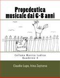 Propedeutica Musicale Dai 6-8 Anni, Claudio Lupo and Irina Zaytseva, 1495407500
