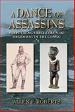 A Dance of Assassins : Performing Early Colonial Hegemony in the Congo, Roberts, Allen F., 025300750X