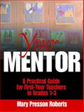 Your Mentor : A Practical Guide for First-Year Teachers in Grades 1-3, Roberts, Mary Presson, 0761977503
