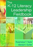 The K-12 Literacy Leadership Fieldbook, Taylor, Rosemarye T. and Gunter, Glenda A., 1412917506