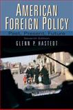 American Foreign Policy : Past, Present, Future, Hastedt, Glenn P., 013603750X