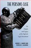 The Persons Case : The Origins and Legacy of the Fight for Legal Personhood, Sharpe, Robert J. and McMahon, Patricia I., 0802097502