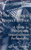 The Strategic Project Office : A Guide to Improving Organizational Performance, Crawford, J. Kent, 0824707508