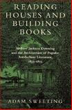Reading Houses and Building Books : Andrew Jackson Downing and the Architecture of Popular Antebellum Literature, 1835-1855, Sweeting, Adam, 0874517508